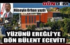 Yüzünü Ereğli'ye dön Bülent Ecevit!