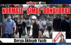 NORMALE '' ŞİMDİ ''DÖNÜYORUZ.
