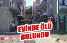 EVİNDE ÖLÜ BULLUNDU