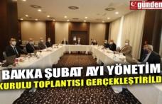 BAKKA ŞUBAT AYI YÖNETİM KURULU TOPLANTISI GERÇEKLEŞTİRİLDİ