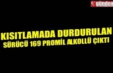 KISITLAMADA DURDURULAN SÜRÜCÜ 169 PROMİL ALKOLLÜ ÇIKTI