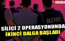 SİLİCİ 2 OPERASYONUNDA İKİNCİ DALGA BAŞLADI