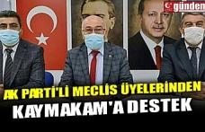 AK PARTİ'Lİ MECLİS ÜYELERİNDEN KAYMAKAM'A DESTEK