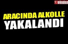 ARACINDA ALKOLLE YAKALANDI