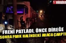 FRENİ PATLADI, ÖNCE DİREĞE SONRA PARK HALİNDEKİ ARACA ÇARPTI