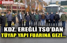 KDZ. EREĞLİ TSO'DAN TÜYAP YAPI FUARINA GEZİ...
