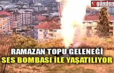 RAMAZAN TOPU GELENEĞİ SES BOMBASI İLE YAŞATILIYOR