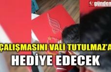 ÇALIŞMASINI VALİ TUTULMAZ'A HEDİYE EDECEK