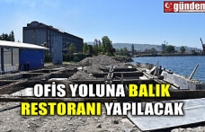 OFİS YOLUNA BALIK RESTORANI YAPILACAK