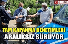 TAM KAPANMA DENETİMLERİ ARALIKSIZ SÜRÜYOR