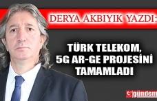 Türk Telekom, 5G Ar-Ge projesini tamamladı