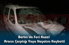 Bartın'da Feci Kaza! Aracın Çarptığı Yaya Hayatını Kaybetti