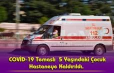 COVİD-19 Temaslı5 Yaşındaki Çocuk Hastaneye Kaldırıldı.