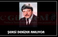 ŞEMSİ DENİZER ANILIYOR