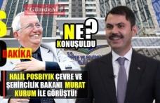 Posbıyık, Çevre ve Şehircilik bakanı Murat Kurum ile görüştü..