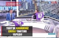 TGRT'de Karadeniz Ereğli tanıtımı yapıldı..!