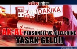 AK-AL PERSONELİ VE AİLELERİNE YASAK GELDİ!