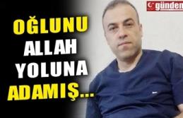 OĞLUNU ALLAH YOLUNA ADAMIŞ...
