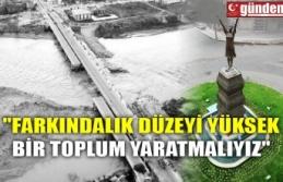 """""""FARKINDALIK DÜZEYİ YÜKSEK BİR TOPLUM YARATMALIYIZ"""""""