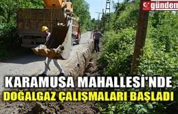 KARAMUSA MAHALLESİ'NDE DOĞALGAZ ÇALIŞMALARI BAŞLADI