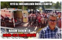 HAKİM EKREM ER COVİD-19'A YENİK DÜŞTÜ!