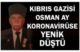 KIBRIS GAZİSİ OSMAN AY KORONAVİRÜSE YENİK DÜŞTÜ