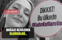 BOĞAZI KESİLEREK ÖLDÜRÜLDÜ..