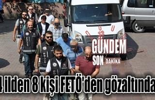 4 ilden 8 kişi FETÖ'den gözaltında