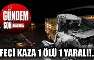 Feci kaza 1 ölü 1 yaralı!..