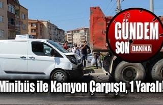 Minibüs ile kamyon çarpıştı, 1 yaralı!