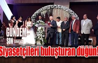Siyasetçileri buluşturan düğün!