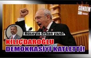 Kılıçdaroğlu demokrasiyi katletti!