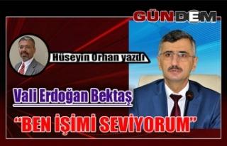 Vali Erdoğan Bektaş...