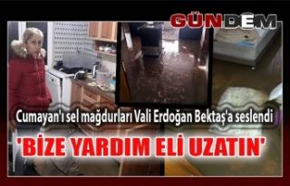 Cumayan'ı sel mağdurları Vali Erdoğan Bektaş'a...