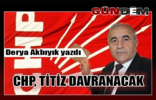 CHP, TİTİZ DAVRANACAK