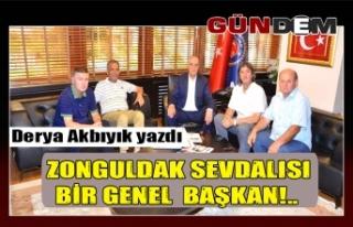 Zonguldak sevdalısı bir genel başkan!..