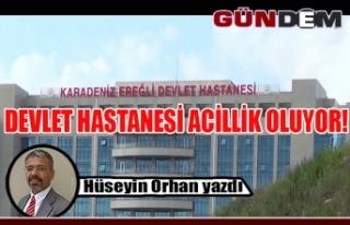 DEVLET HASTANESİ ACİLLİK OLUYOR!