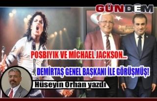 POSBIYIK VE MİCHAEL JACKSON… DEMİRTAŞ GENEL BAŞKANI...