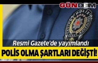 Polis olma şartları değişti Resmi Gazete'de.