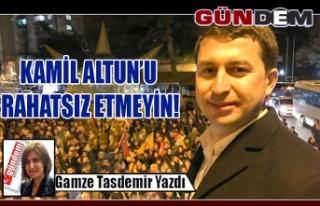 KAMİL ALTUN'U RAHATSIZ ETMEYİN!