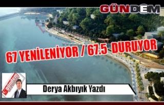 67 YENİLENİYOR / 67.5 DURUYOR