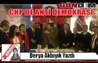 CHP DE ANTİ DEMOKRASİ