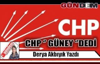CHP '' GÜNEY ''DEDİ