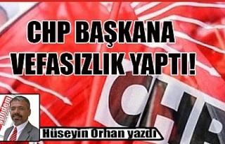 CHP BAŞKANA VEFASIZLIK YAPTI!