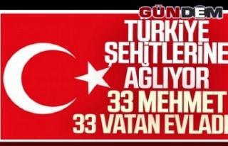 Türkiye şehitlerine ağlıyor.. 33 şehidimiz var