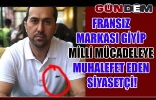 FRANSIZ MARKASI GİYİP MİLLİ MÜCADELEYE MUHALEFET...