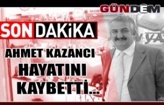 Ahmet Kazancı hayatını kaybetti...