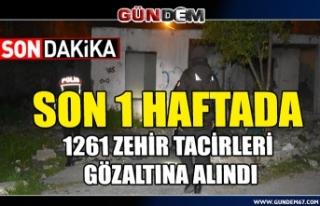 Son 1 haftada 1261 Zehir tacirleri gözaltına alındı