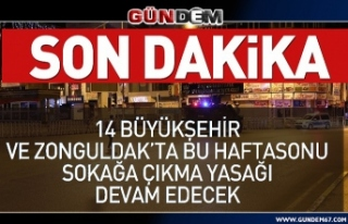 Bu Hafta Sonu 14 Büyükşehir ve Zonguldak'ta Sokağa...
