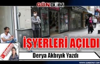 İŞYERLERİ AÇILDI
